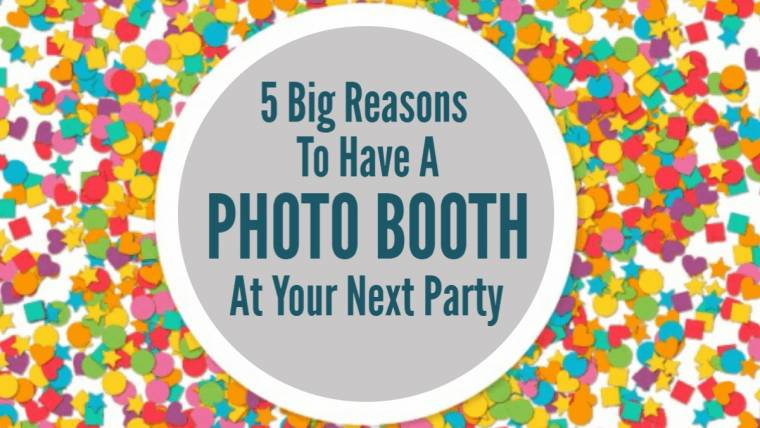 5 Big Reason to have a Photo Booth at your next Party! – Infographic